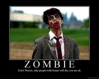 Zombie: Don't worry. Only people with brains get eaten. You're safe.