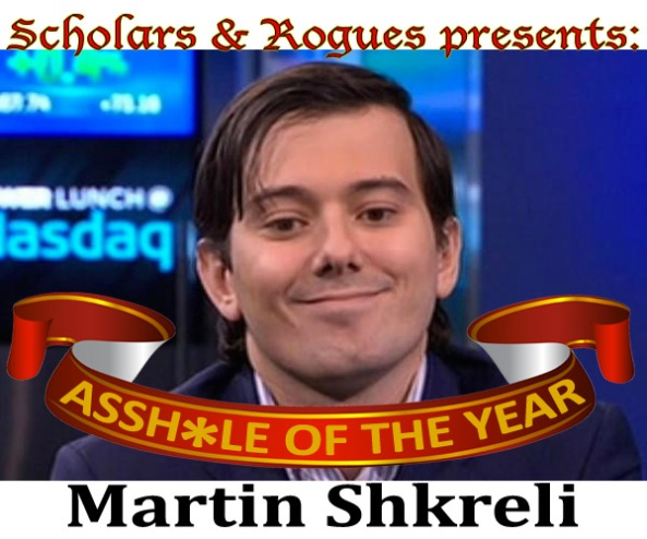 Scholars & Rogues Asshole-of-the-Year Martin Shkreli