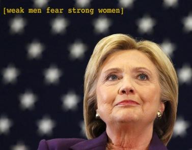 hillary-clinton-weak-men-fear-strong-women