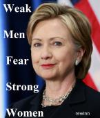 Weak Men Fear Strong Women - Hillary Edition