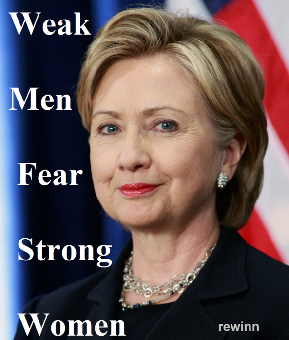 Weak Men Fear Strong Women - Hillary Edition