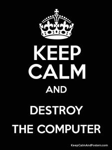 keep_calm_destroy_computer