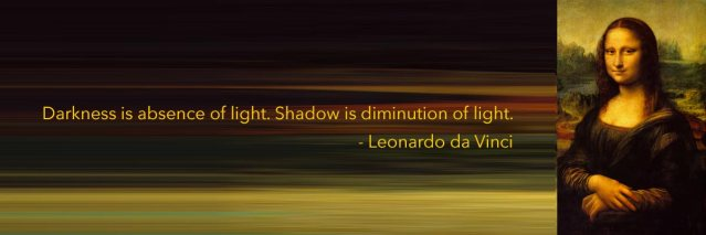 Darkness is absence of light. Shadow is diminution of light.